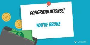 Congratulations you're Broke