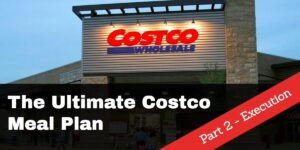 The Ultimate Costco Meal Plan - Part 2