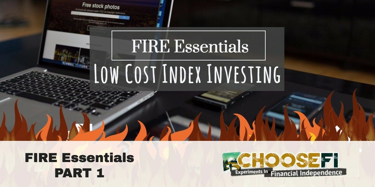 F.I.R.E. Essentials: Low Cost Index Fund Investing