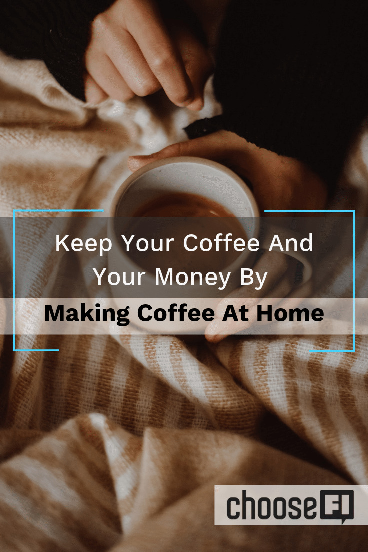 Keep Your Coffee And Your Money By Making Coffee At Home