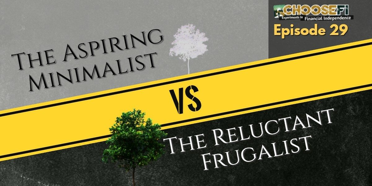 029 | The Aspiring Minimalist vs the Reluctant Frugalist