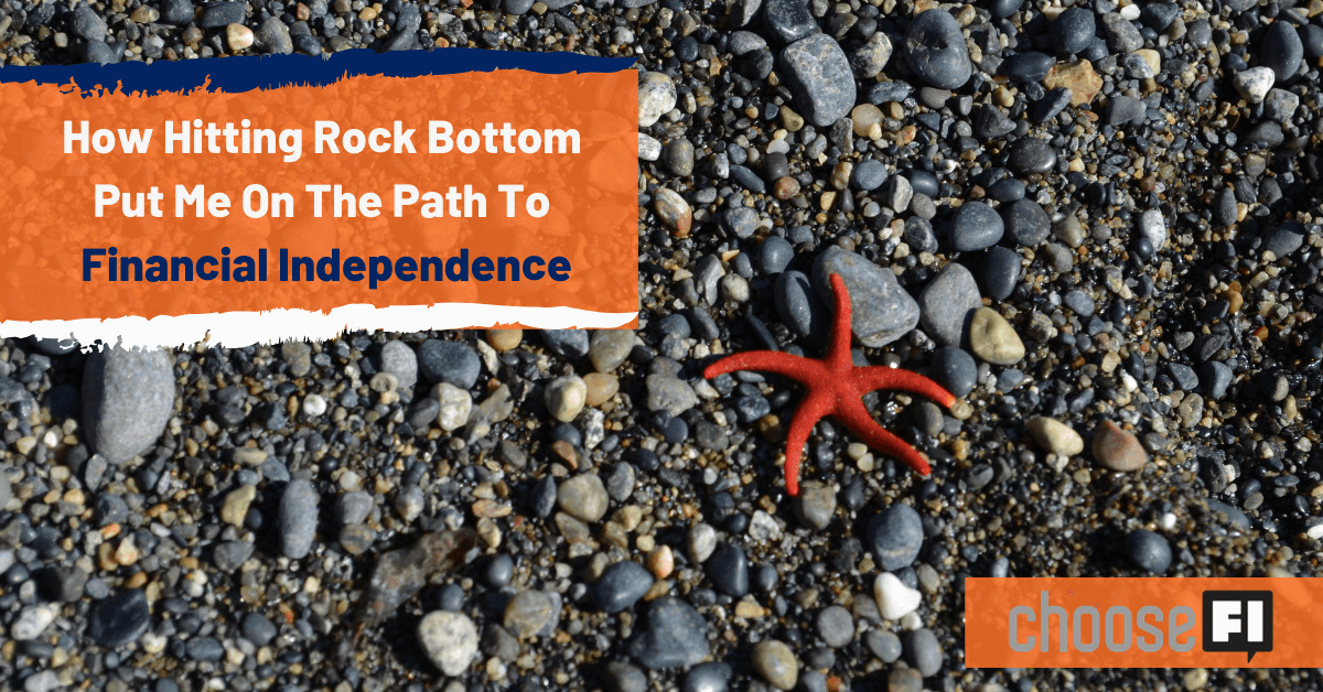 How Hitting Rock Bottom Put Me On The Path To Financial Independence