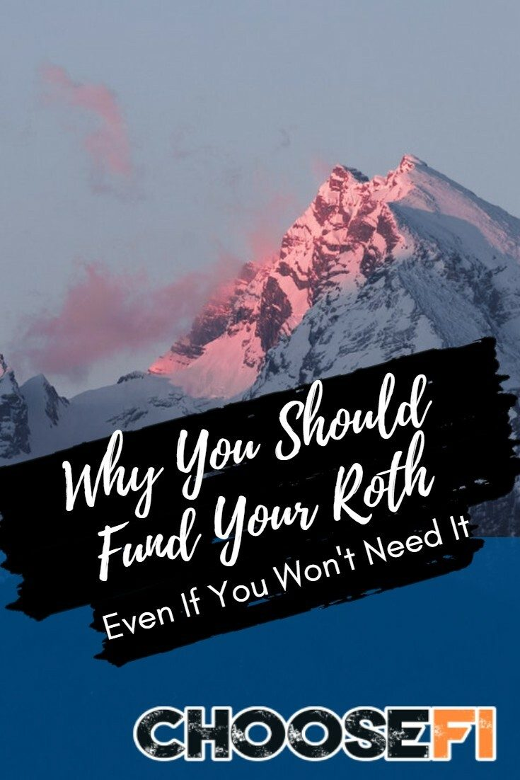 Why You Should Fund Your Roth Even If You Won't Need It