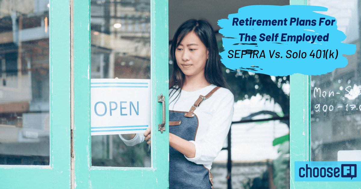 Retirement Plans For The Self Employed SEP IRA Vs. Solo 401(k)