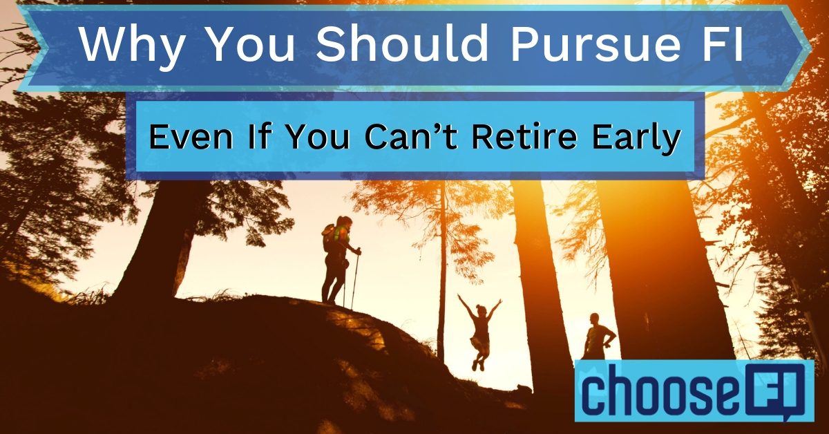 Why You Should Pursue FI Even If You Can't Retire Early