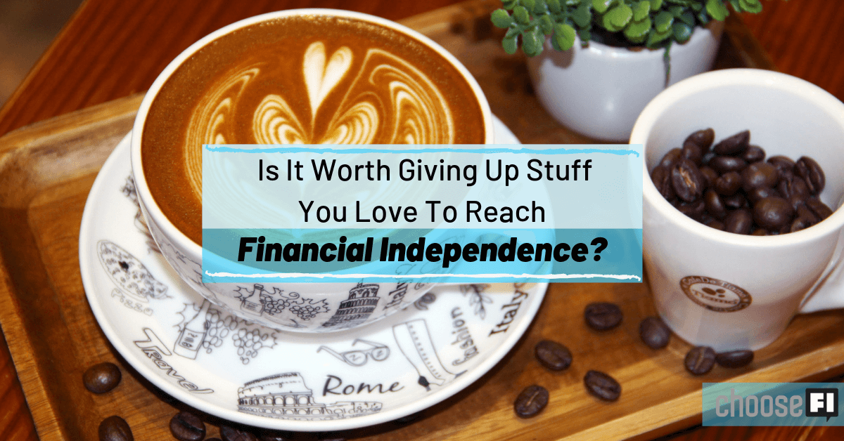 Is It Worth Giving Up Stuff You Love To Reach FI?