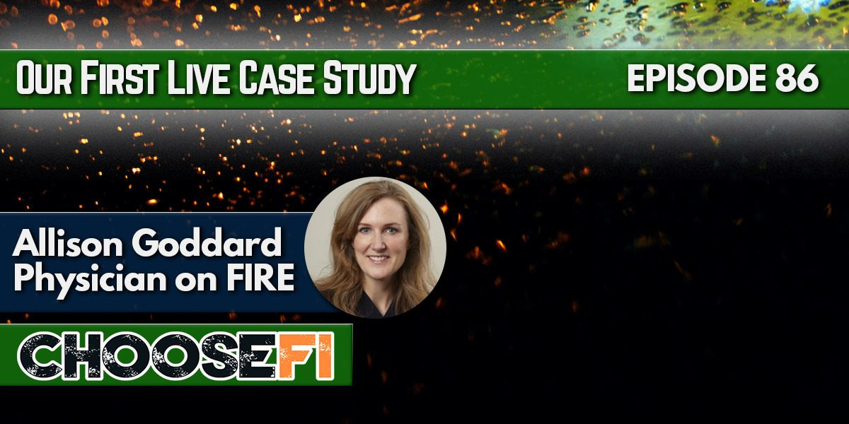 086. A Live Case Study with Physician on FIRE and Allison Goddard
