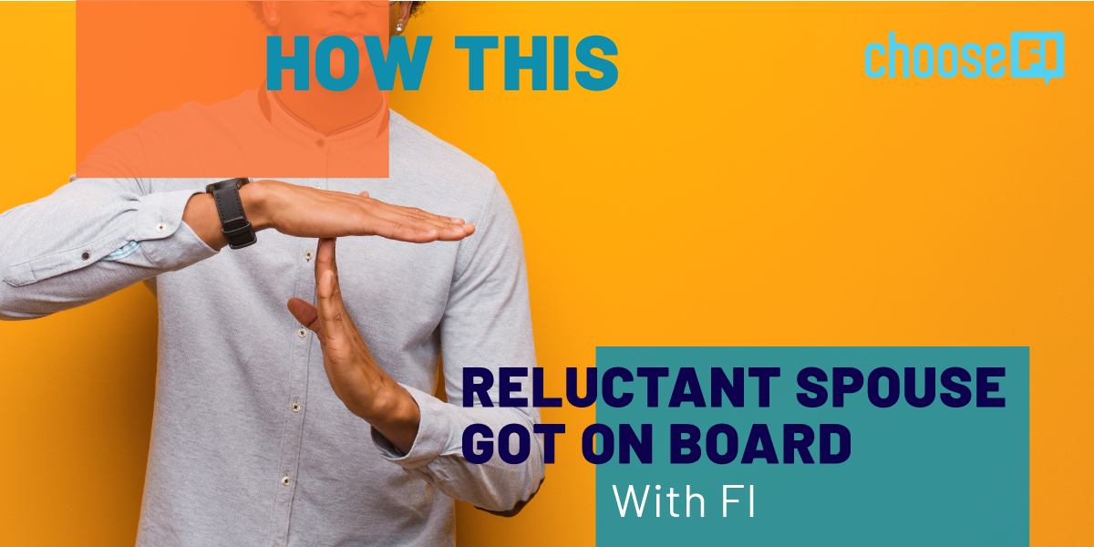 How This Reluctant Spouse Got On Board With FI