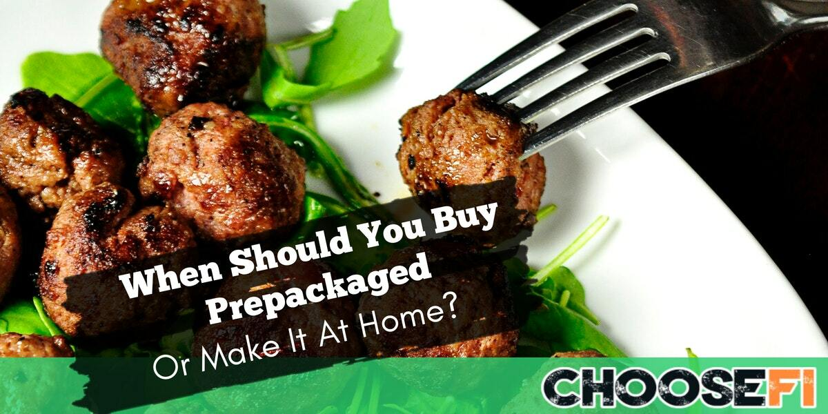 When Should You Buy Prepackaged Or Make It At Home?