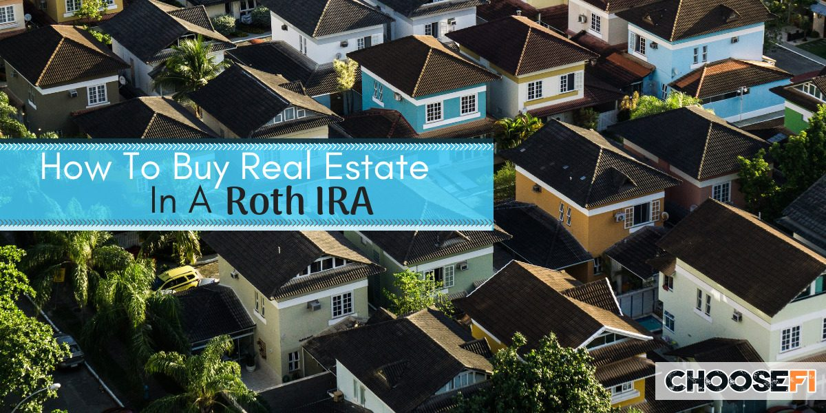 How To Buy Real Estate In A Roth IRA
