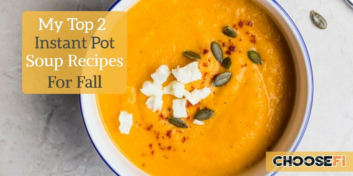 My Top Two Instant Pot Soup Recipes For Fall