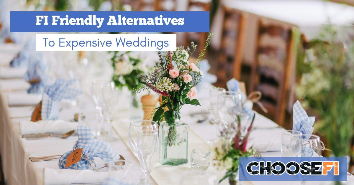 Fi Friendly Alternatives To Expensive Weddings Choosefi