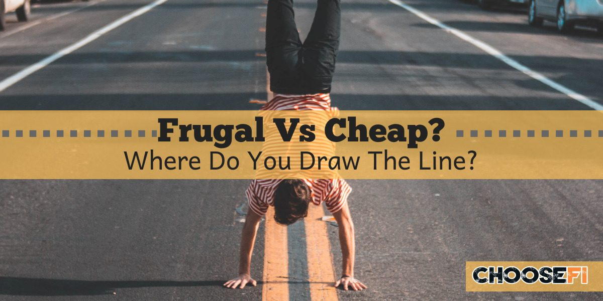 Frugal Vs Cheap--Where do you draw the line?