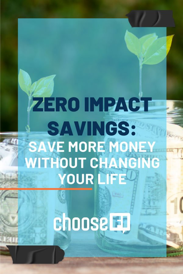 Zero Impact Savings: Save More Money Without Changing Your Life