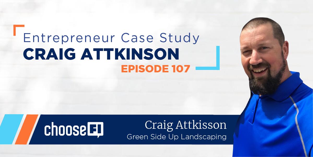 107 | Entrepreneur Case Study | Craig Attkinson | GreenSide Up Landscaping