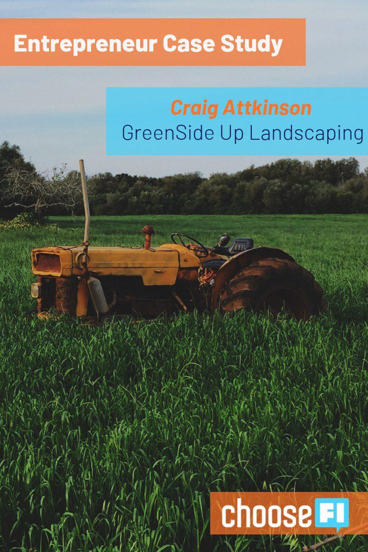 https://www.choosefi.com/107-entrepreneur-case-study-craig-attkinson-greenside-up-landscaping/