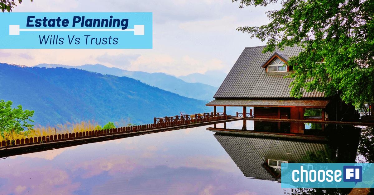 Estate Planning: Wills Vs Trusts