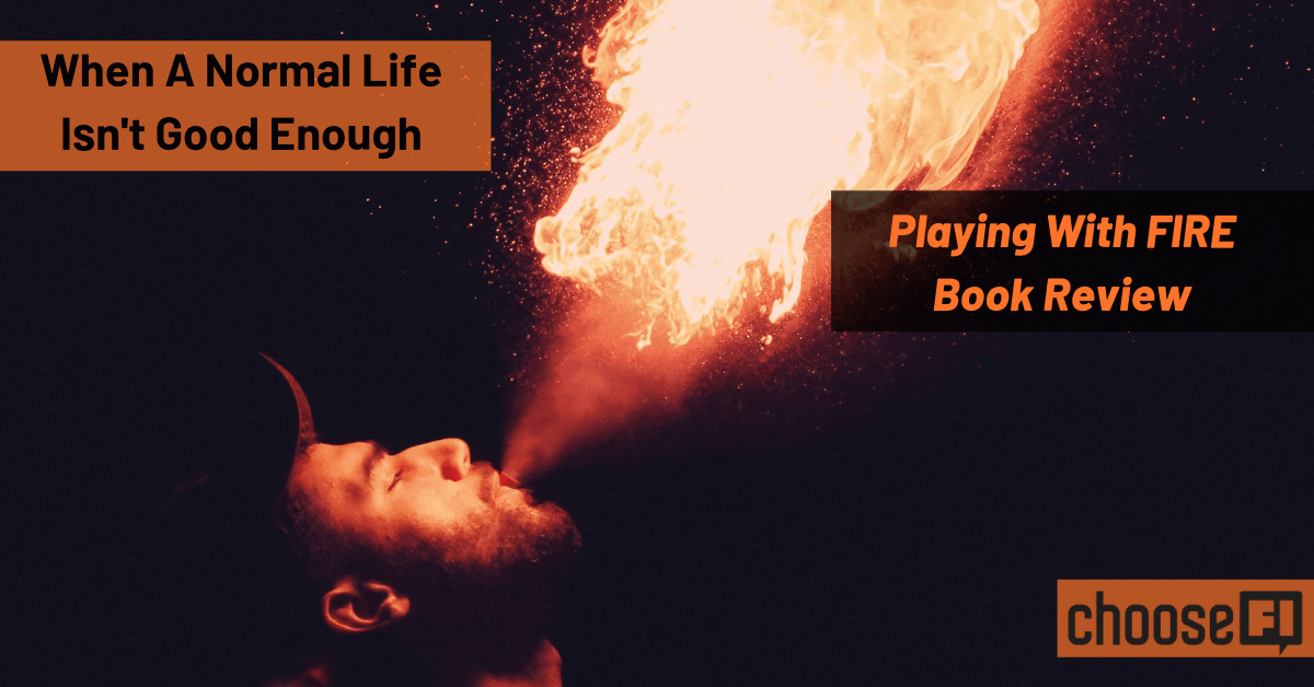 When A Normal Life Isn't Good Enough: Playing With FIRE Book Review