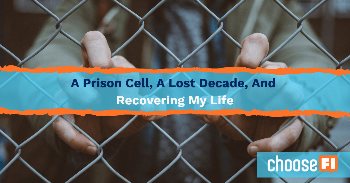 A Prison Cell, A Lost Decade, And Recovering My Life
