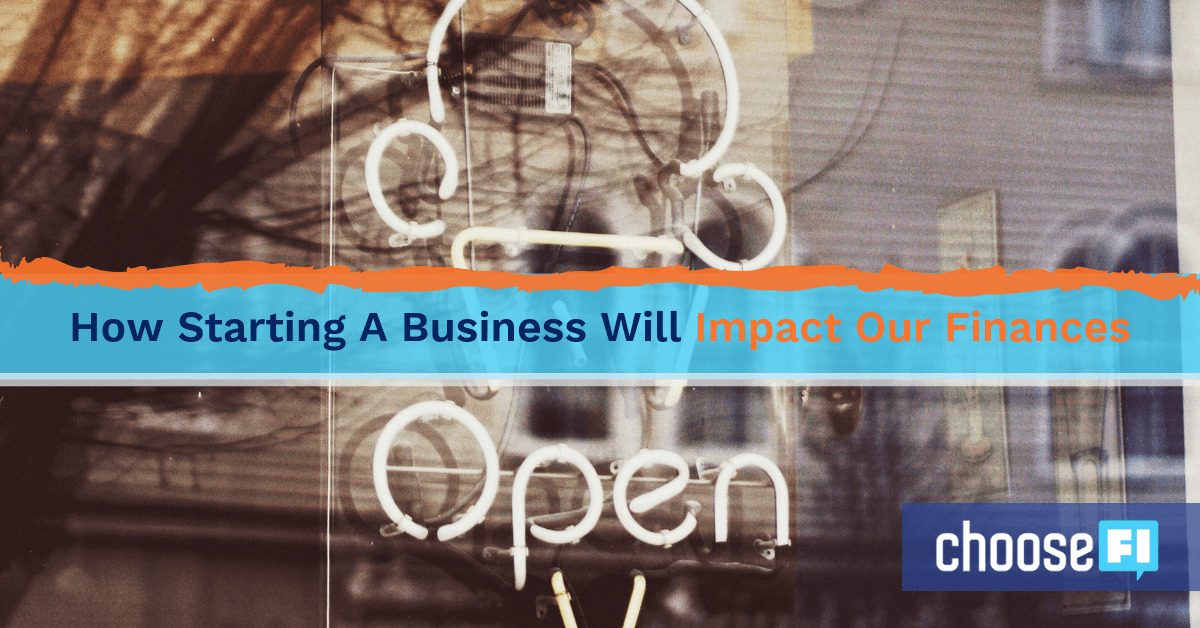 How Starting A Business Will Impact Our Finances