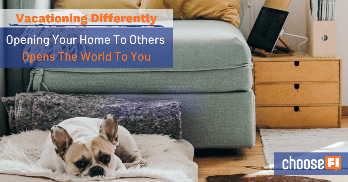 Vacationing Differently: Opening Your Home To Others Opens The World To You