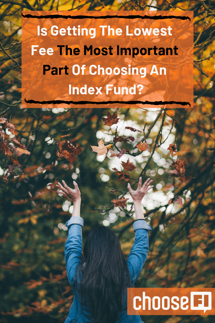 Is Getting The Lowest Fee The Most Important Part Of Choosing An Index Fund?