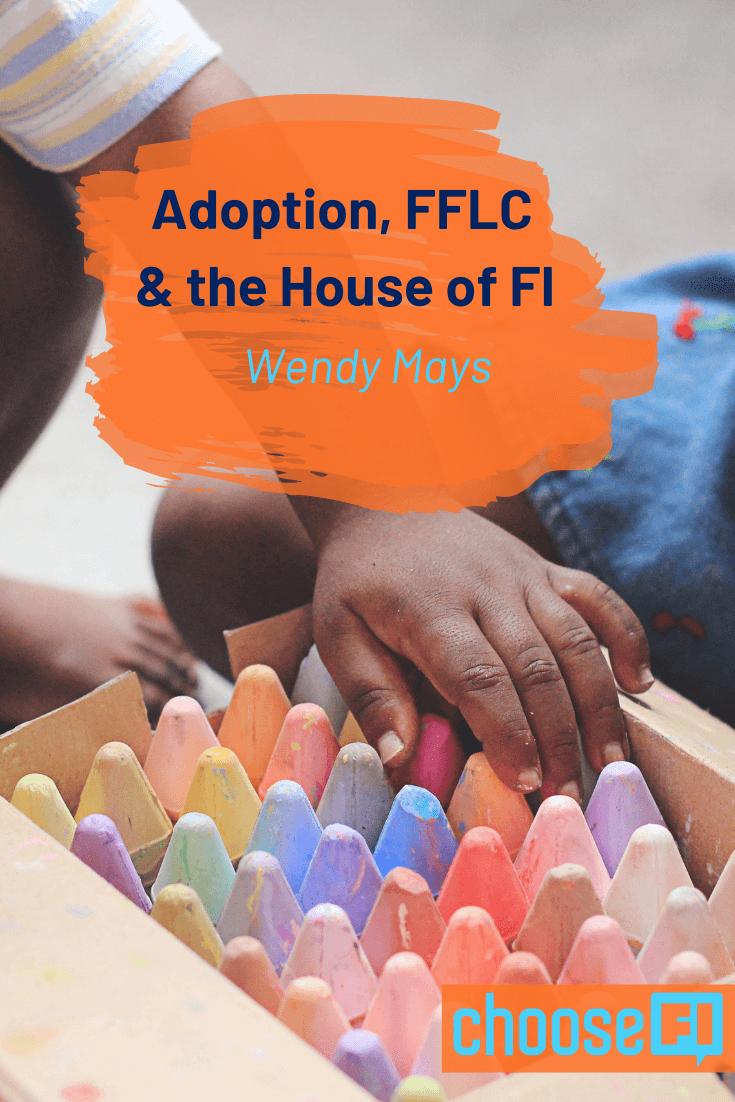 https://www.choosefi.com/116-adoption-fflc-the-house-of-fi-wendy-mays/