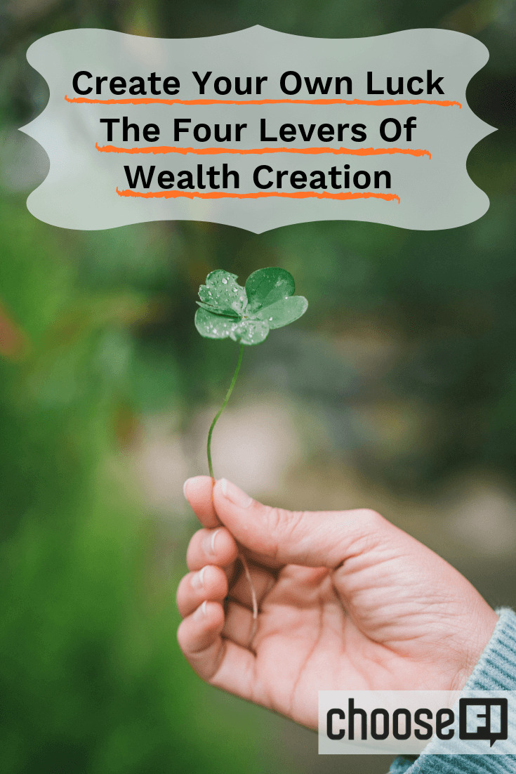 Create Your Own Luck: The Four Levers Of Wealth Creation