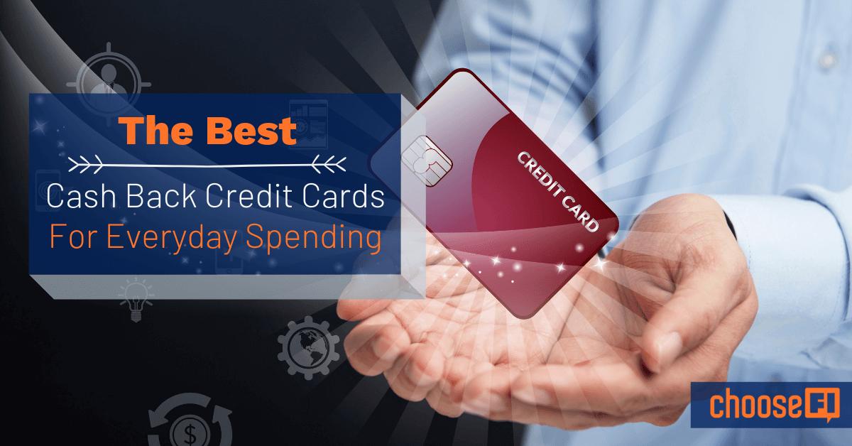 Best Cash Back Credit Cards For Everyday Spending ChooseFI