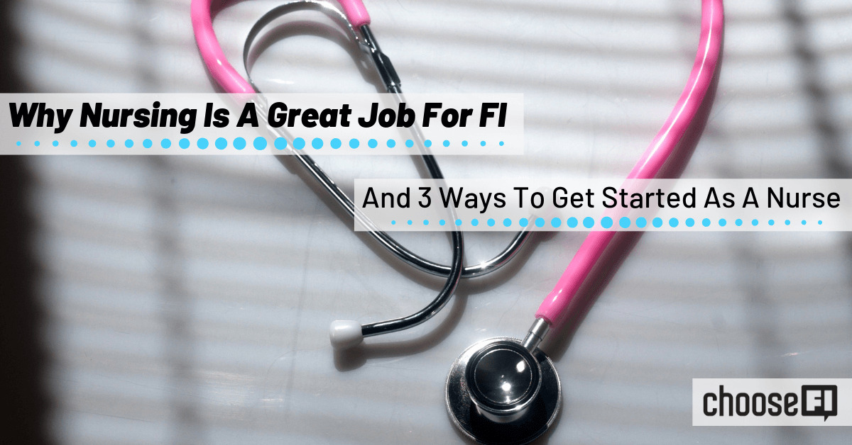 Why Nursing Is Great Job For FI (And 3 Ways To Get Started As A Nurse)