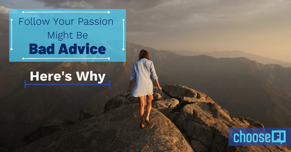Follow Your Passion Might Be Bad Advice: Here's Why