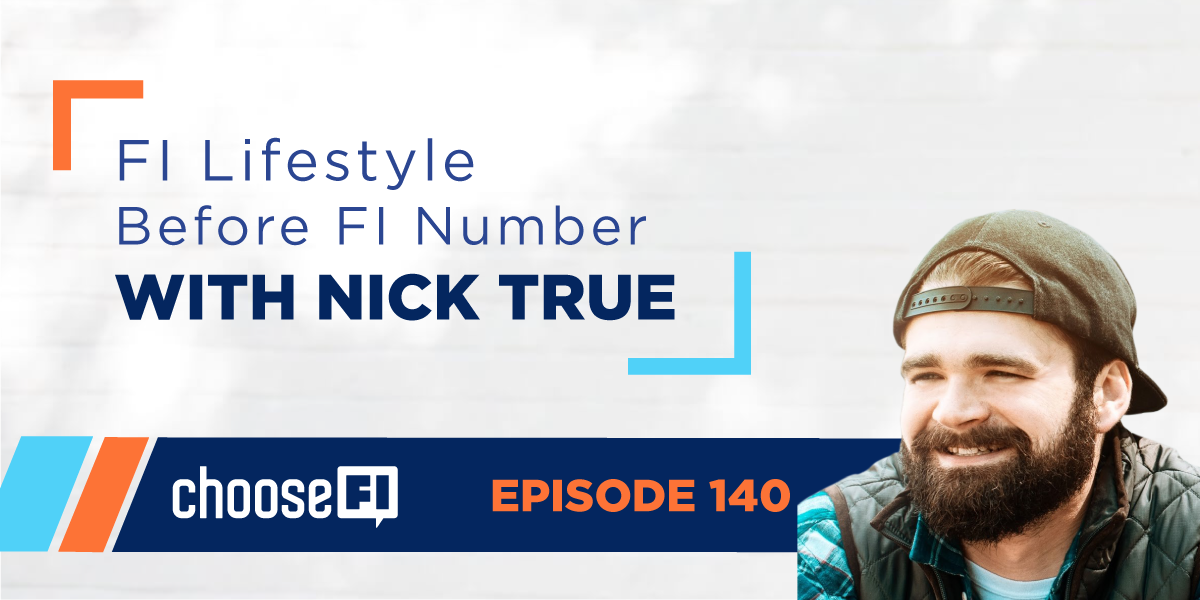 140 | FI Lifestyle Before FI Number With Nick True