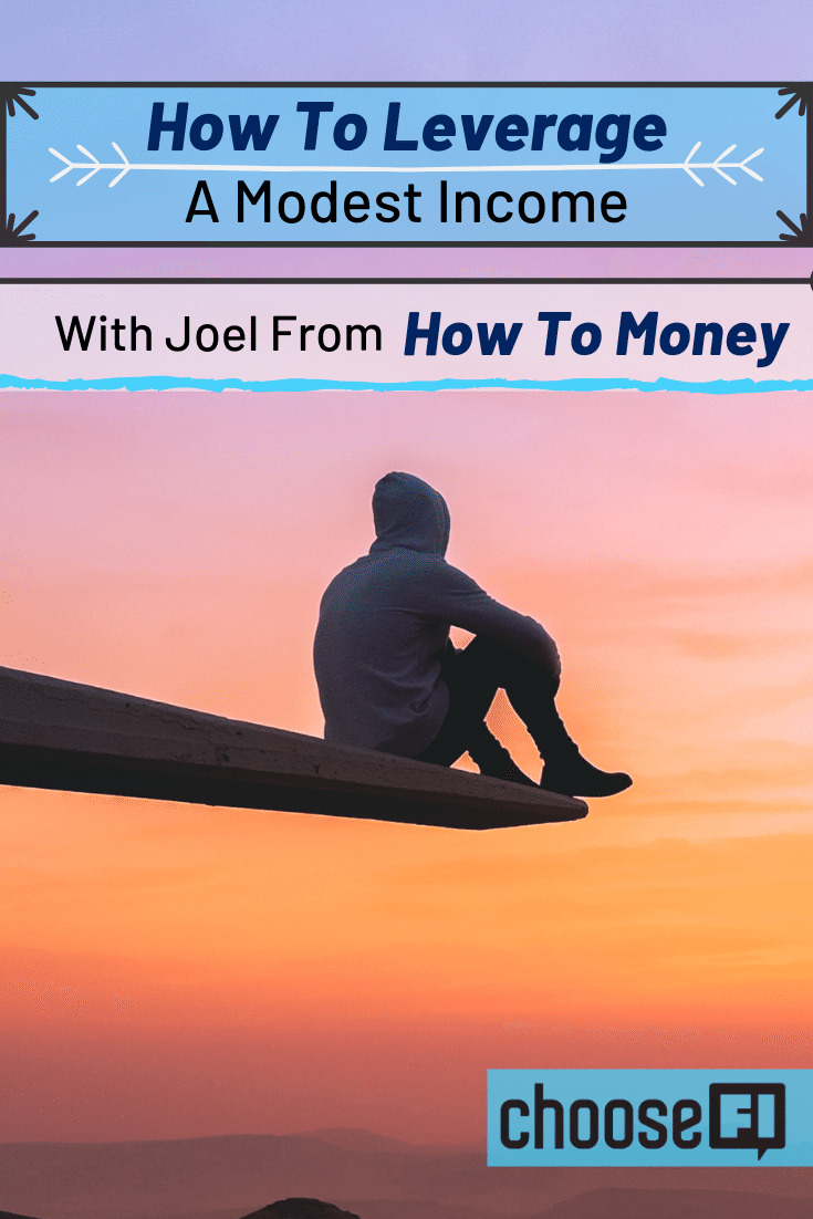 How To Leverage A Modest Income With Joel From How To Money