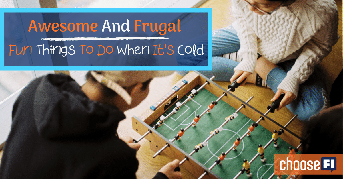 Awesome And Frugal Fun Things To Do When It's Cold