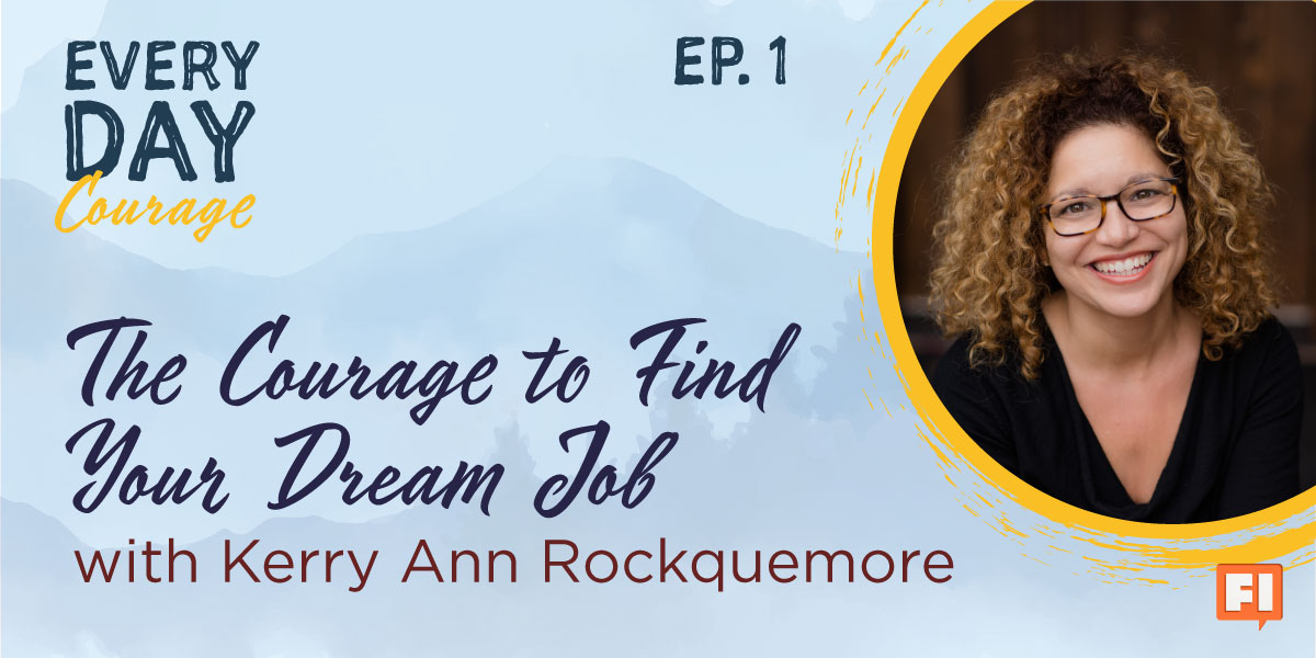 The Courage To Find Your Dream Job (Again)