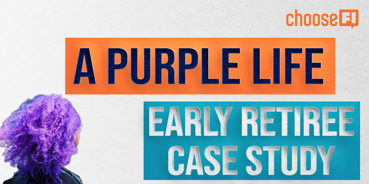 169 | A Purple Life | Early Retiree Case Study