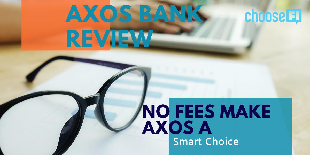 Axos Bank Review: No Fees MakAxos Bank Review: No Fees Makes Axos A Smart Choicees Axos A Smart Choice