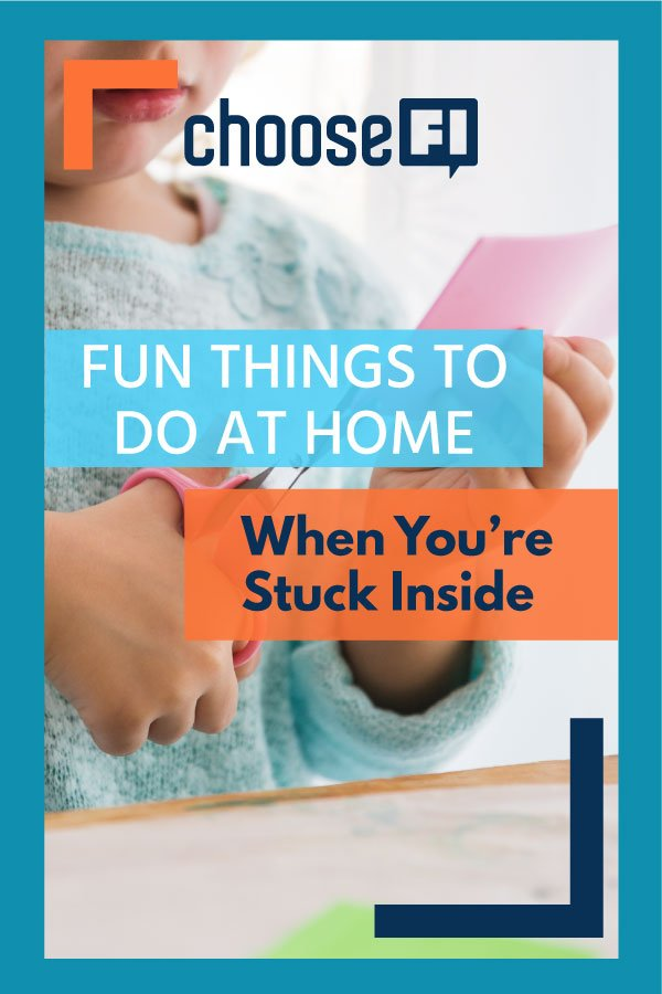 Fun Things To Do At Home When You're Stuck Inside