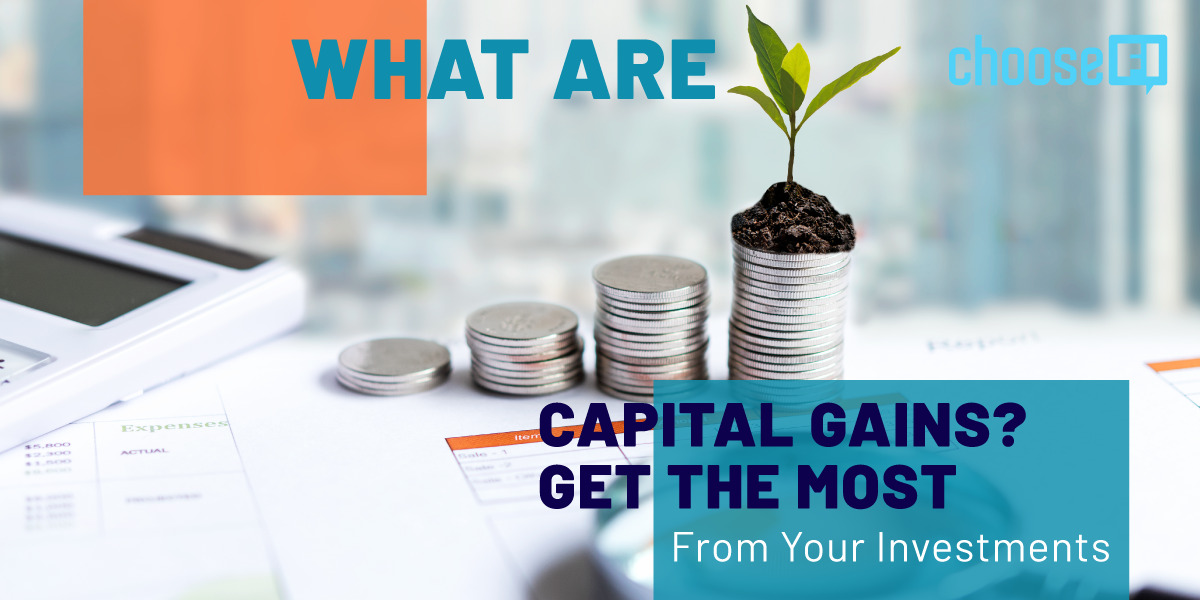 What Are Capital Gains? Get The Most From Your Investments