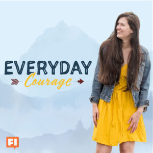 Listen to the Everyday Courage Podcast