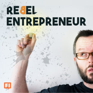Listen to the Rebel Entrepreneur Podcast