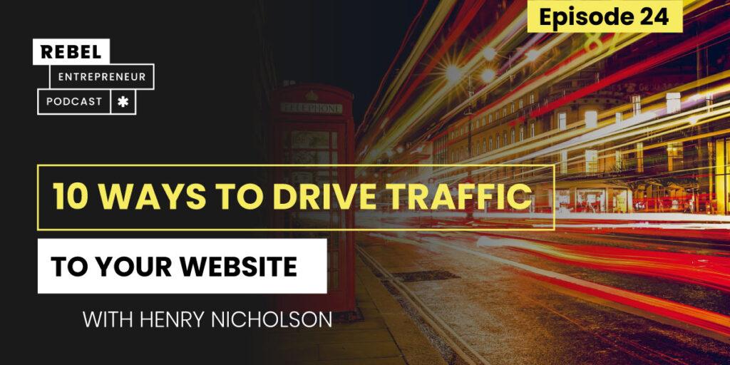 Rebel Entrepreneur: 10 Ways to Drive Traffic to Your Website Artwork