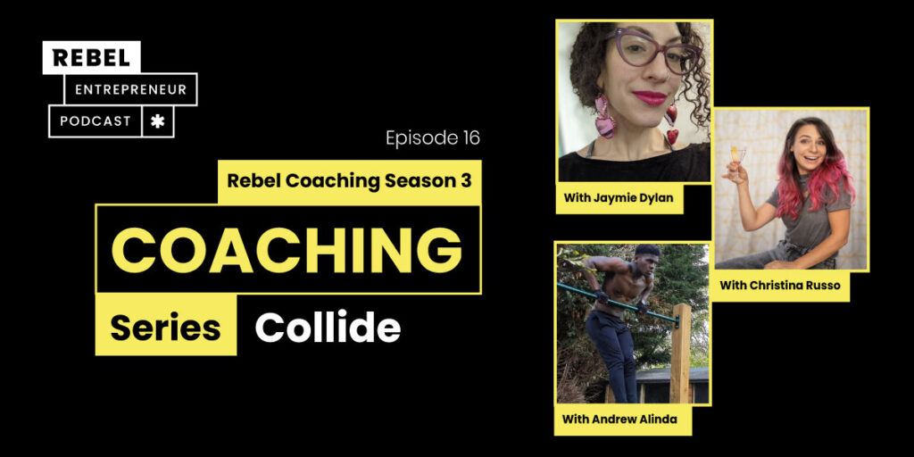 Rebel Entrepreneur Coaching Series: Coaching Series Collide Artwork